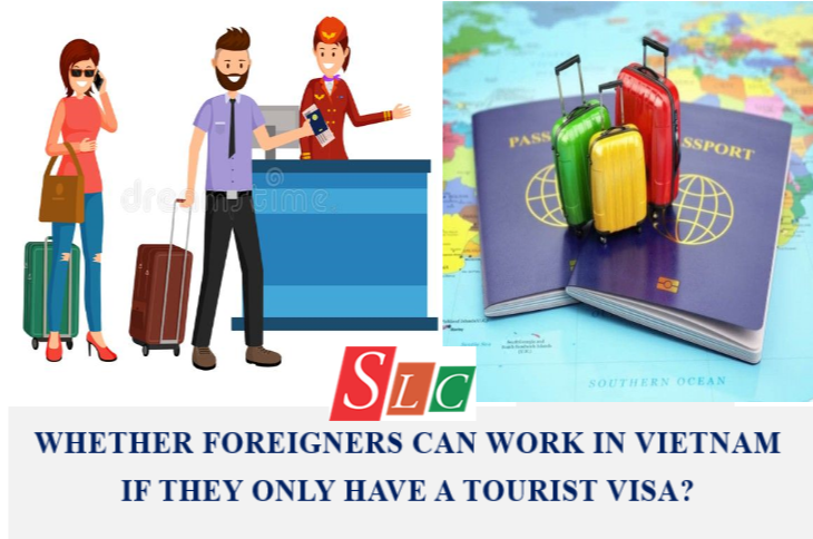 WHETHER FOREIGNERS CAN WORK IN VIETNAM IF THEY ONLY HAVE A TOURIST VISA?
