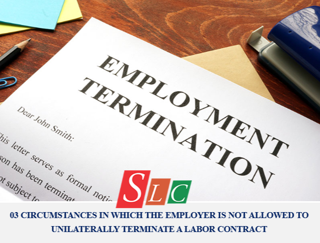 03 CIRCUMSTANCES IN WHICH THE EMPLOYER IS NOT ALLOWED TO UNILATERALLY TERMINATE A LABOR CONTRACT